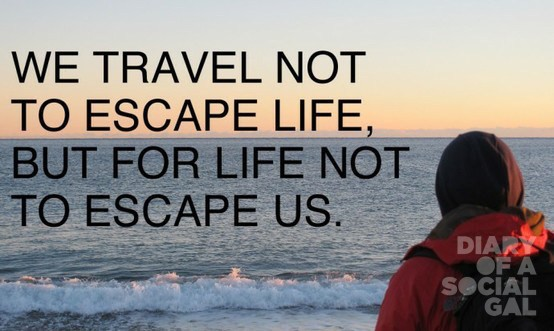 We-travel-not-to-escape-life-but-for-life-not-to-escape-us